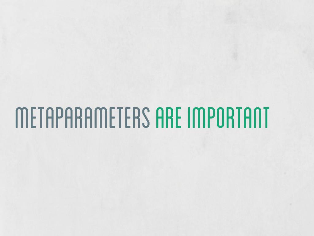 metaparameters are important