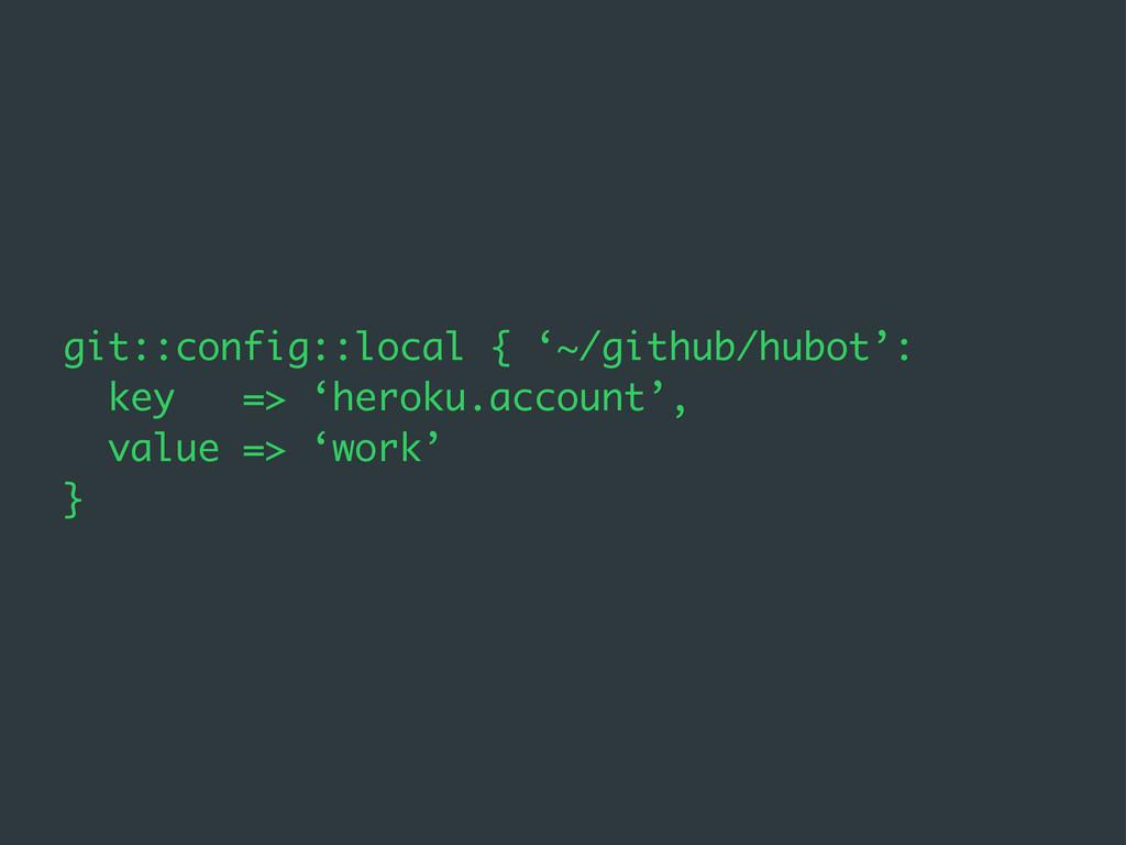 git::config::local { '~/github/hubot': key => '...