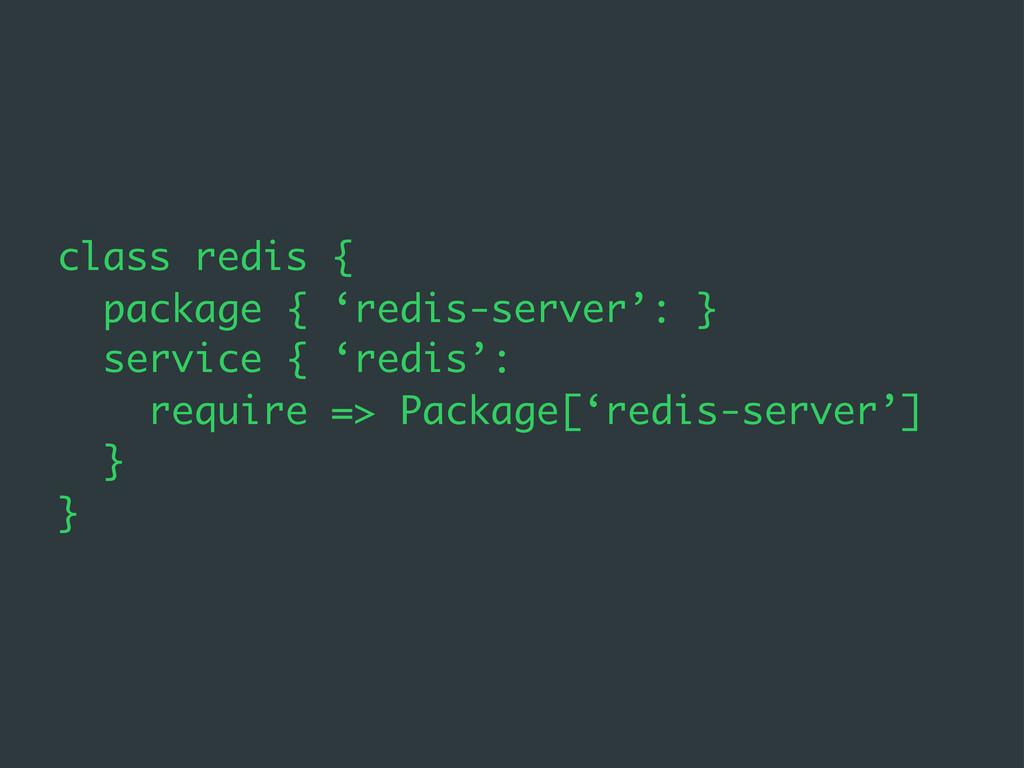 class redis { package { 'redis-server': } servi...