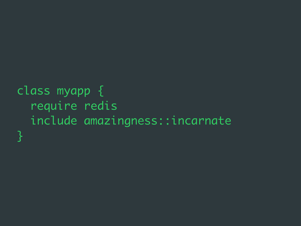class myapp { require redis include amazingness...
