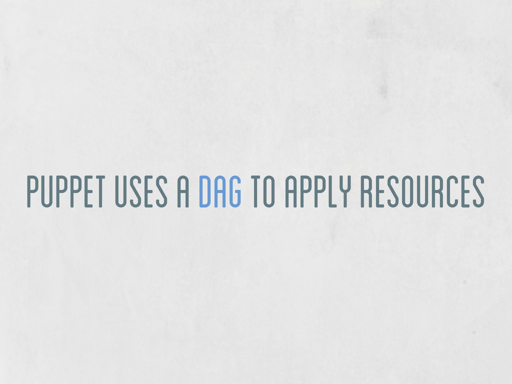 puppet uses a DAG to apply resources