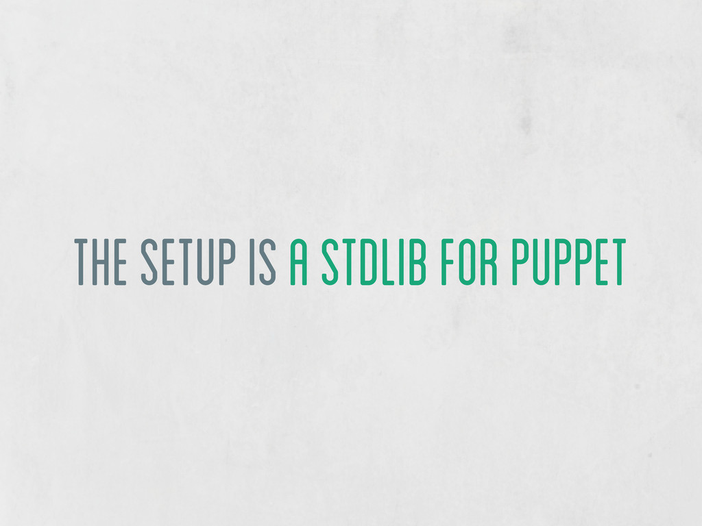 The Setup is a stdlib for puppet