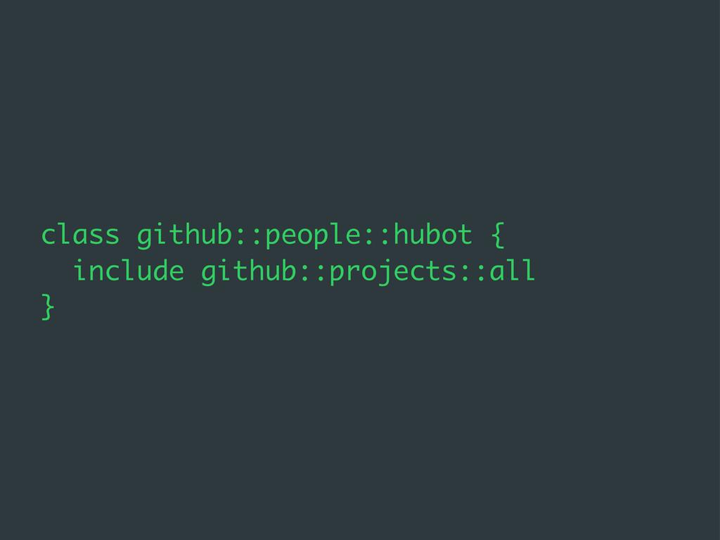 class github::people::hubot { include github::p...