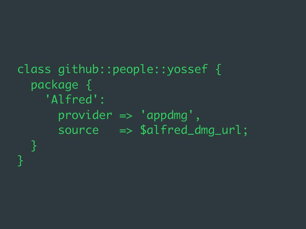 class github::people::yossef { package { 'Alfre...