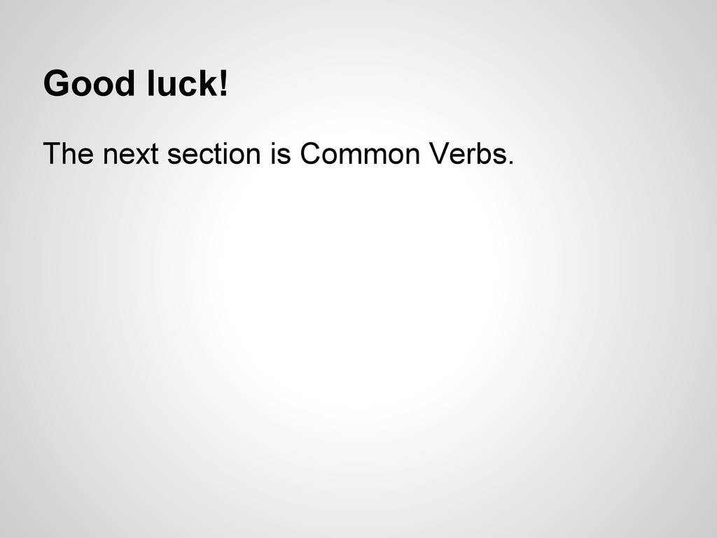 Good luck! The next section is Common Verbs.