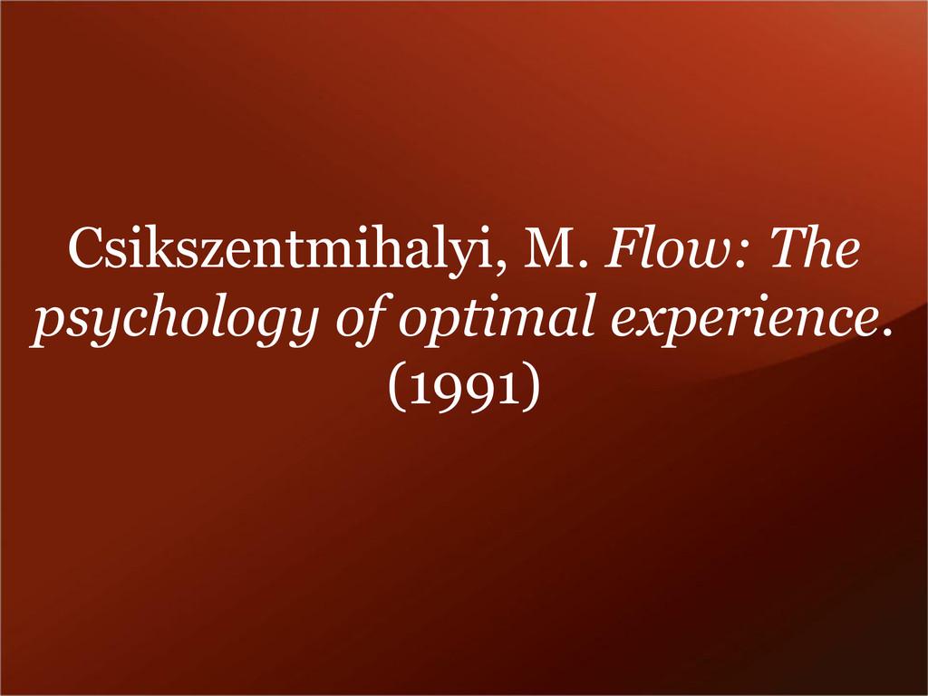 Csikszentmihalyi, M. Flow: The psychology of op...