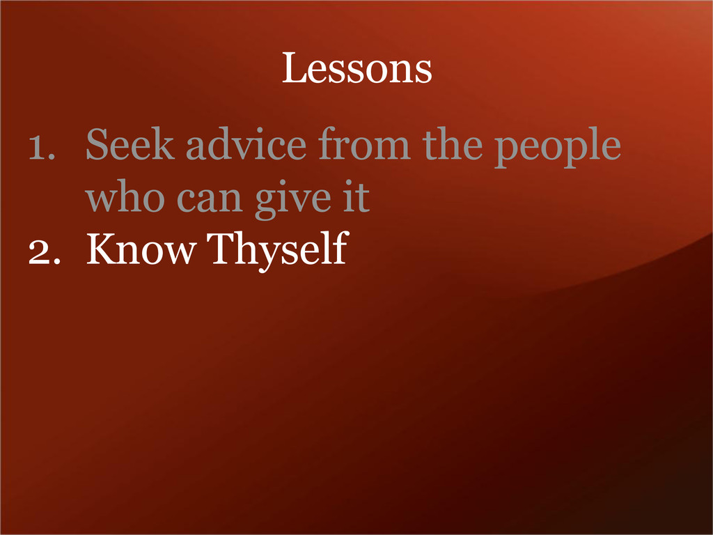 1. Seek advice from the people who can give it ...