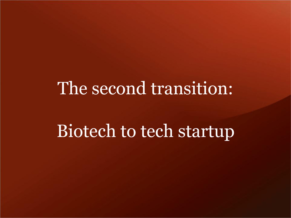 The second transition: Biotech to tech startup