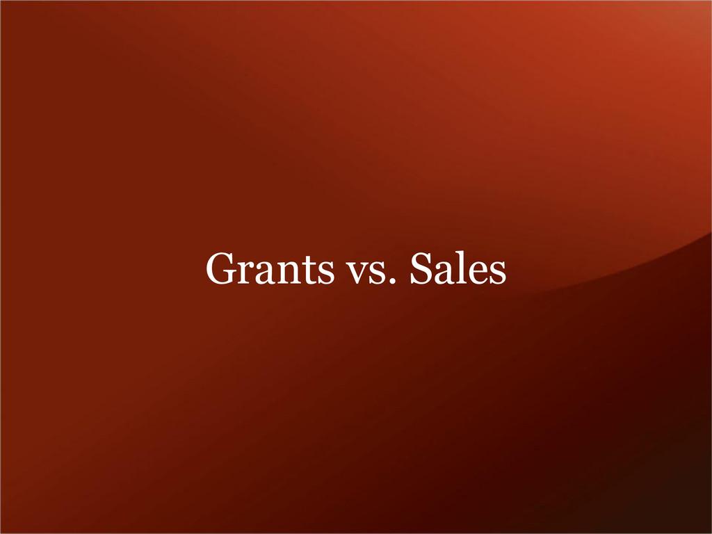 Grants vs. Sales