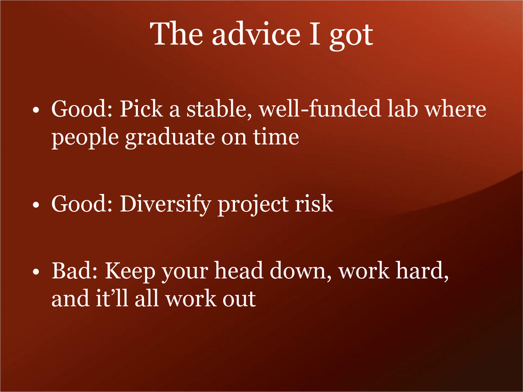 The advice I got • Good: Pick a stable, well-fu...