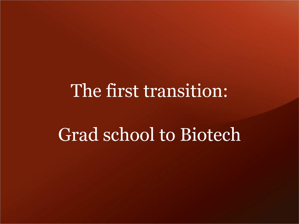The first transition: Grad school to Biotech
