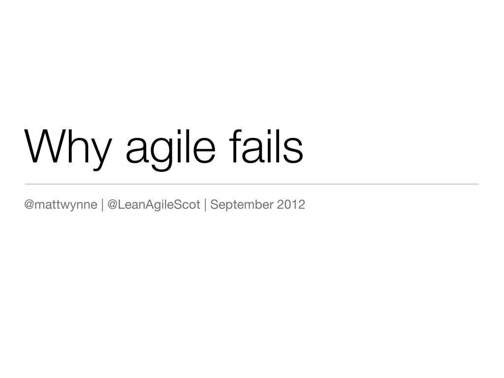 Why agile fails @mattwynne | @LeanAgileScot | S...