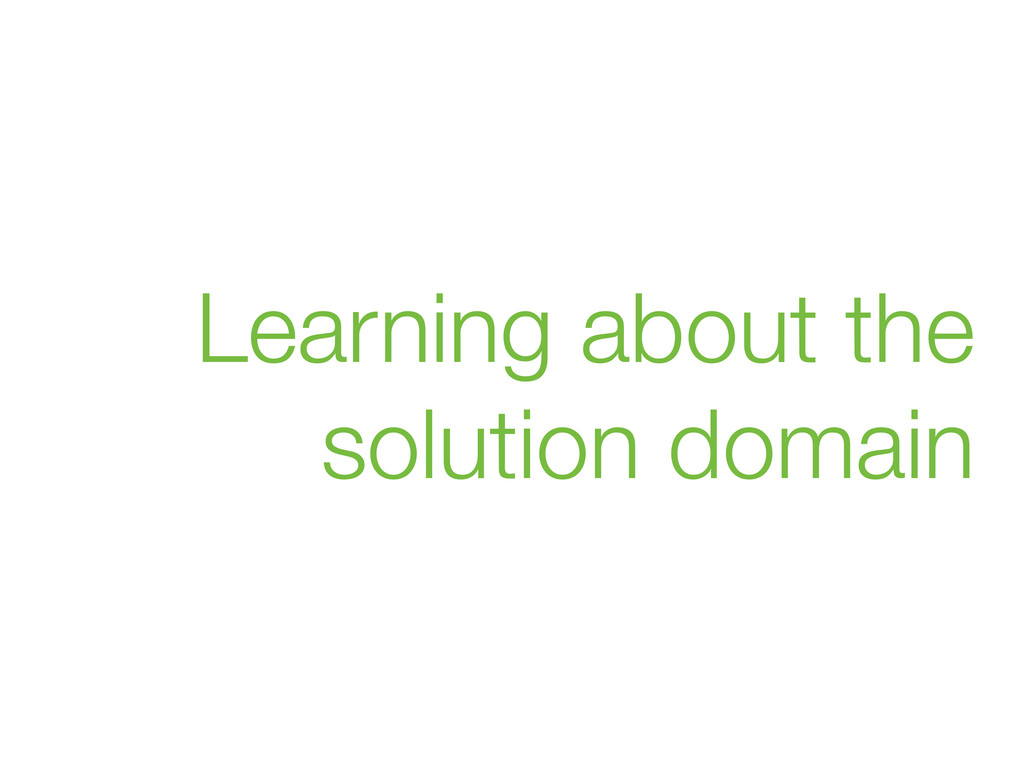 Learning about the solution domain