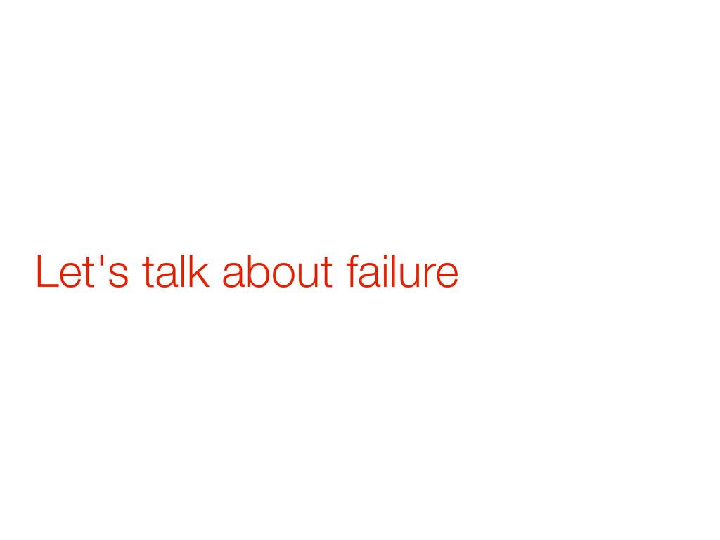 Let's talk about failure