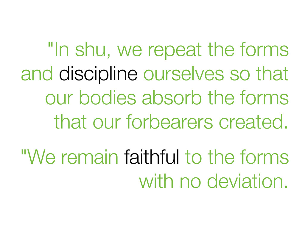 """""""In shu, we repeat the forms and discipline our..."""