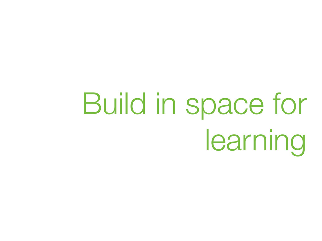 Build in space for learning