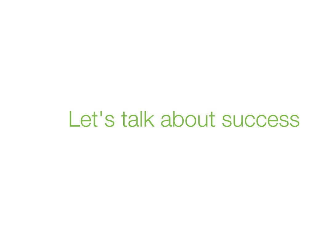 Let's talk about success