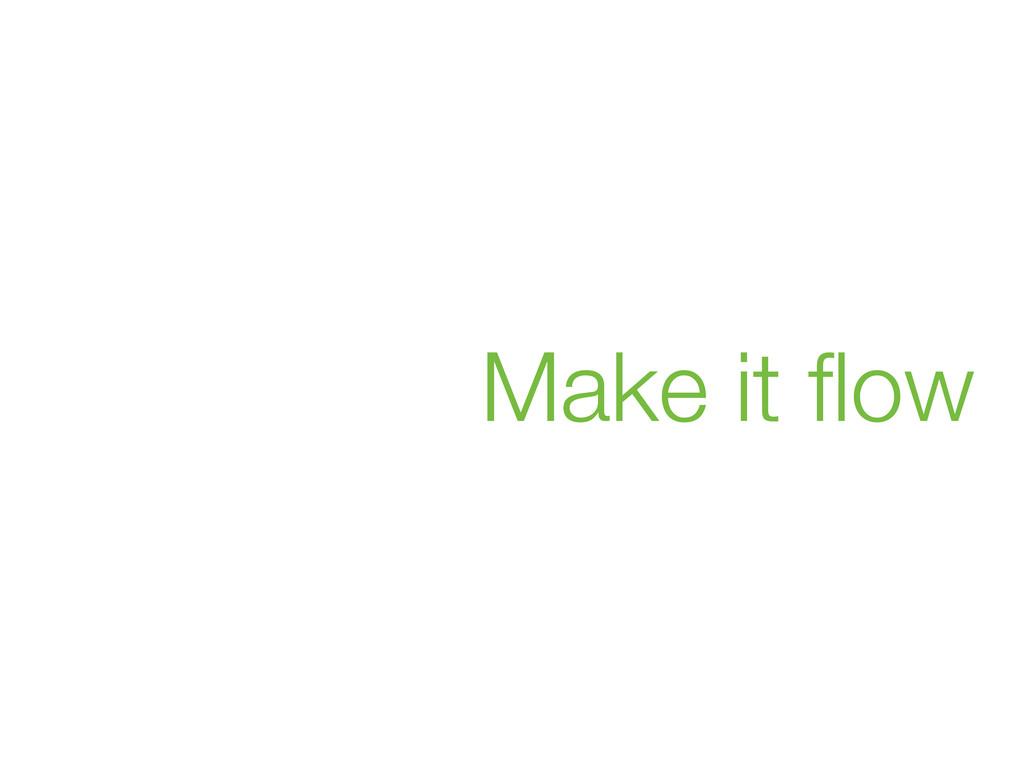 Make it flow