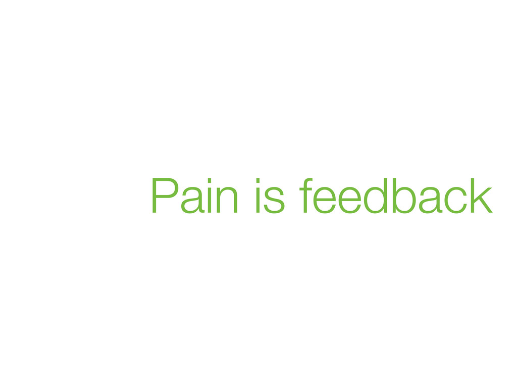 Pain is feedback