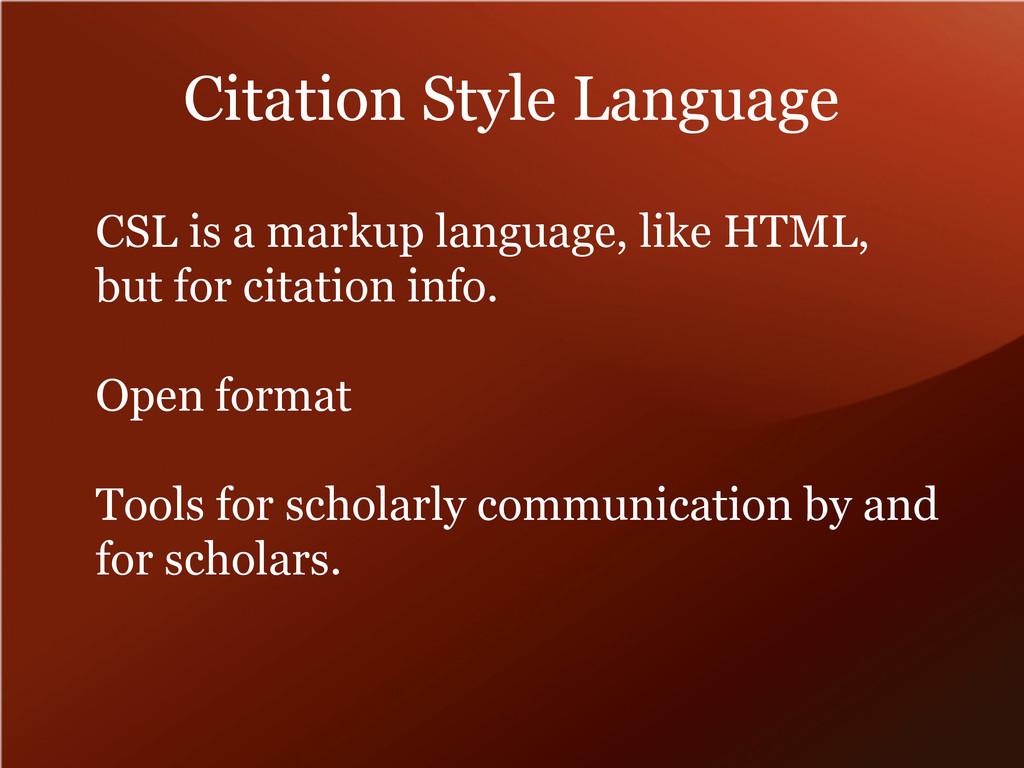 Citation Style Language CSL is a markup languag...