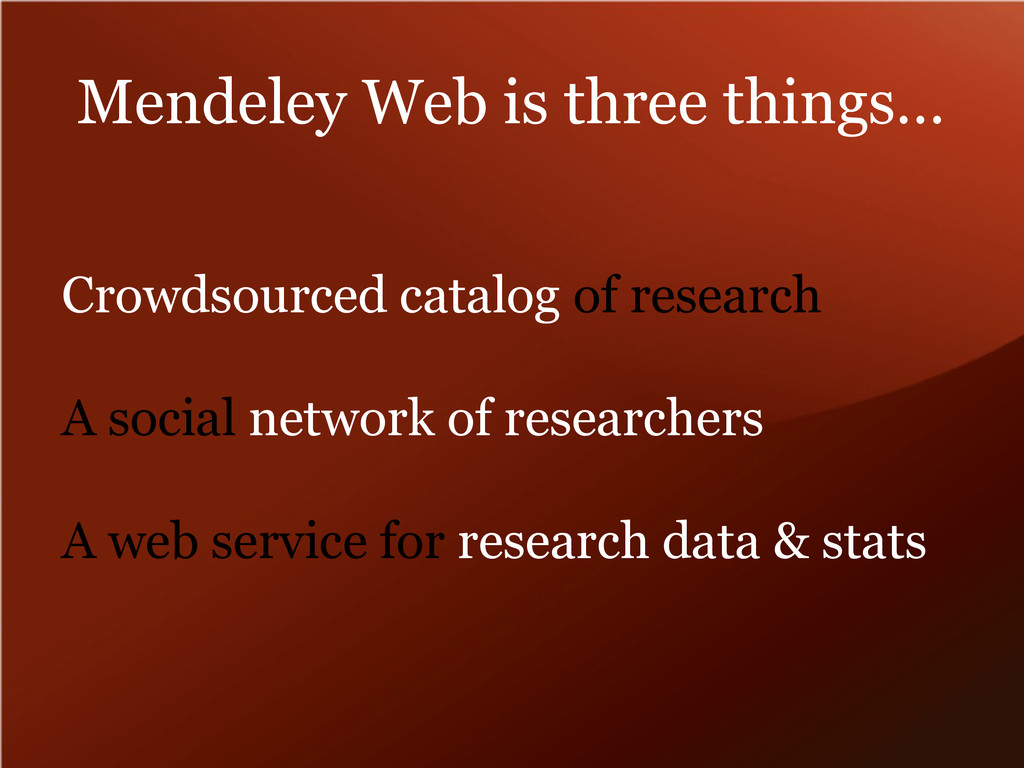 Mendeley Web is three things… Crowdsourced cata...