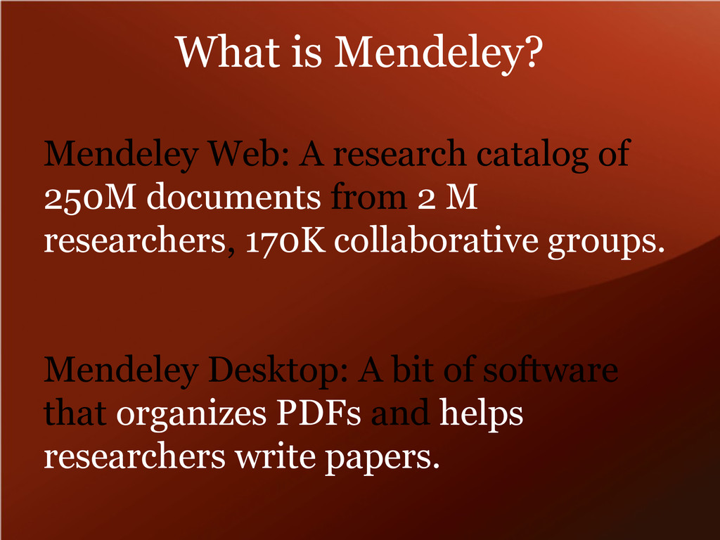 What is Mendeley? Mendeley Web: A research cata...