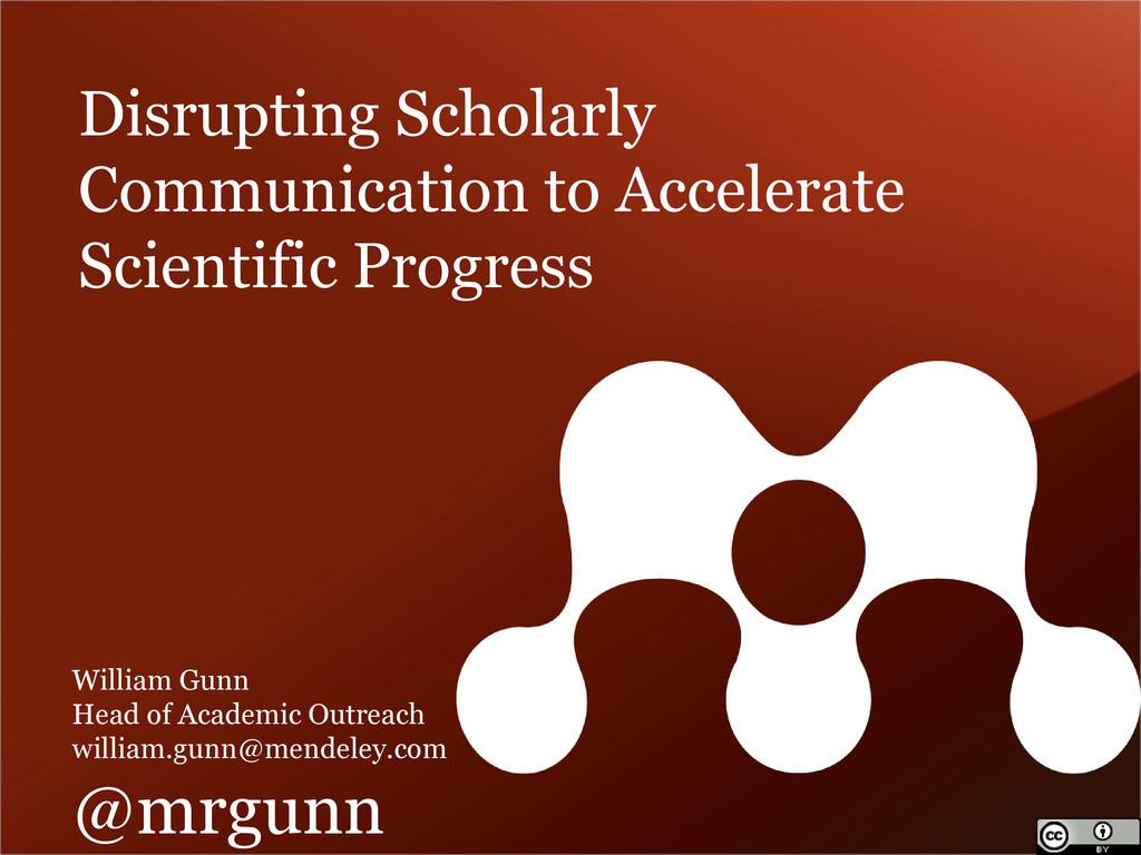Disrupting Scholarly Communication to Accelerat...