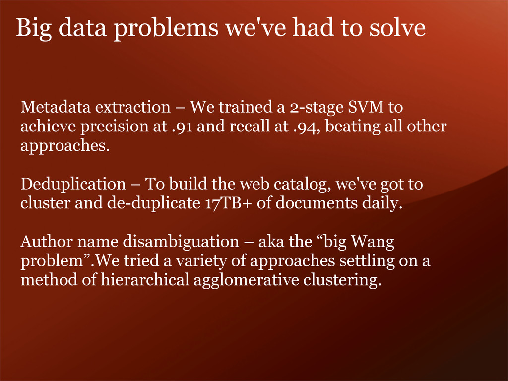 Big data problems we've had to solve Metadata e...