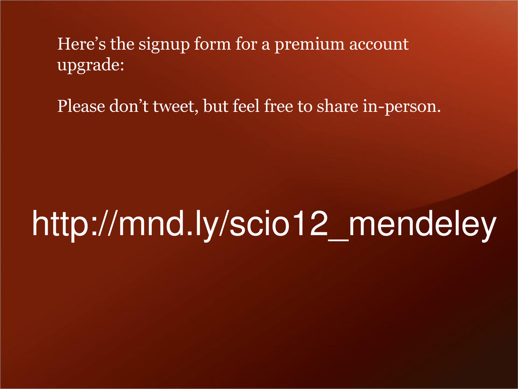 http://mnd.ly/scio12_mendeley Here's the signup...