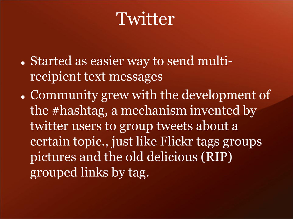 Twitter  Started as easier way to send multi- ...