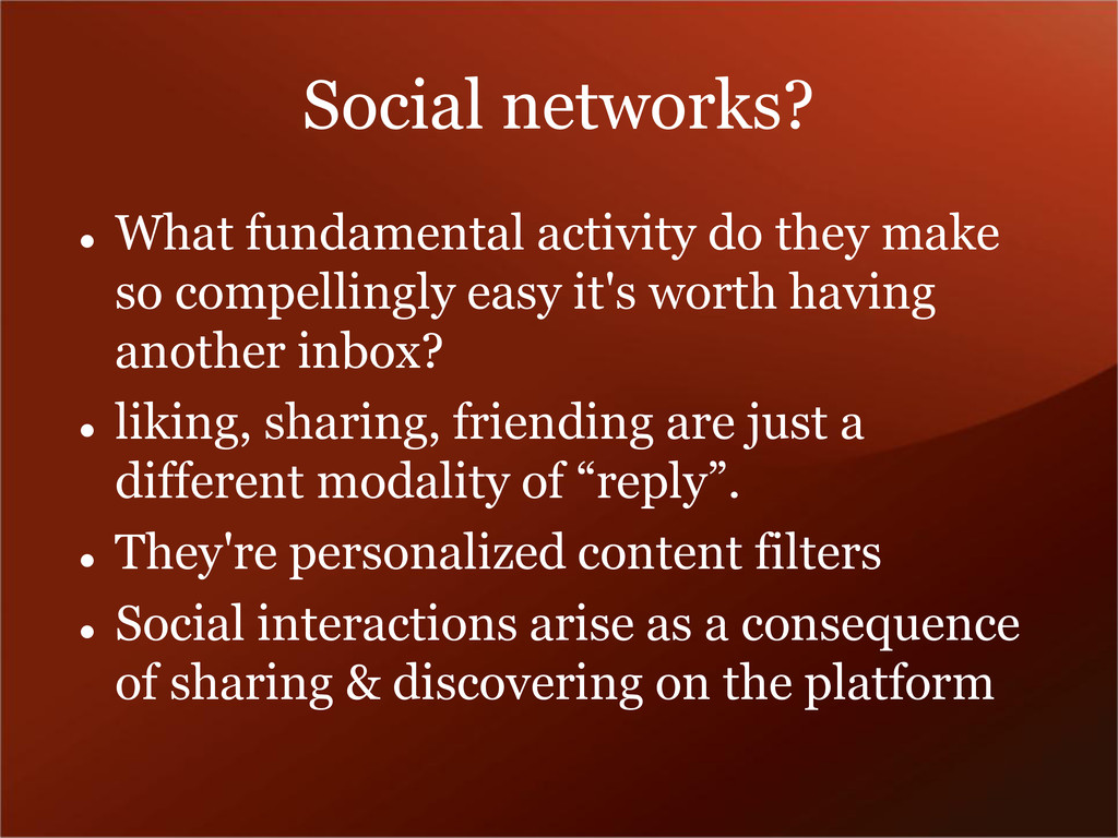 Social networks?  What fundamental activity do...