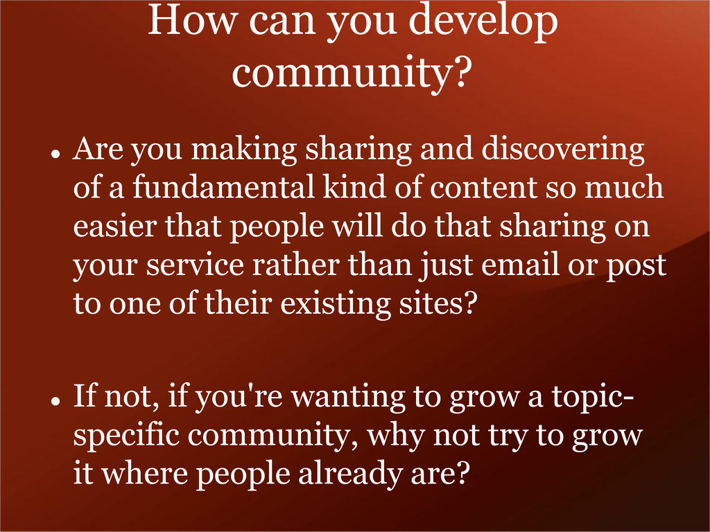 How can you develop community?  Are you making...