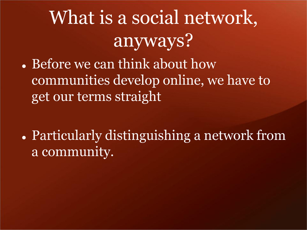 What is a social network, anyways?  Before we ...