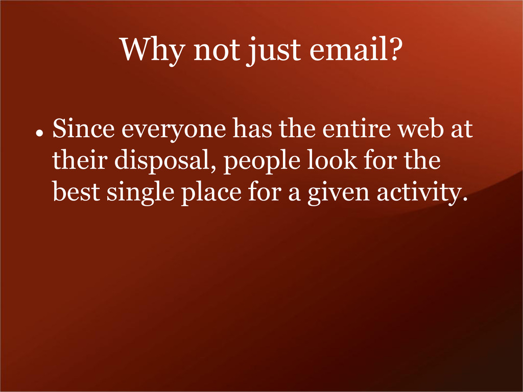 Why not just email?  Since everyone has the en...