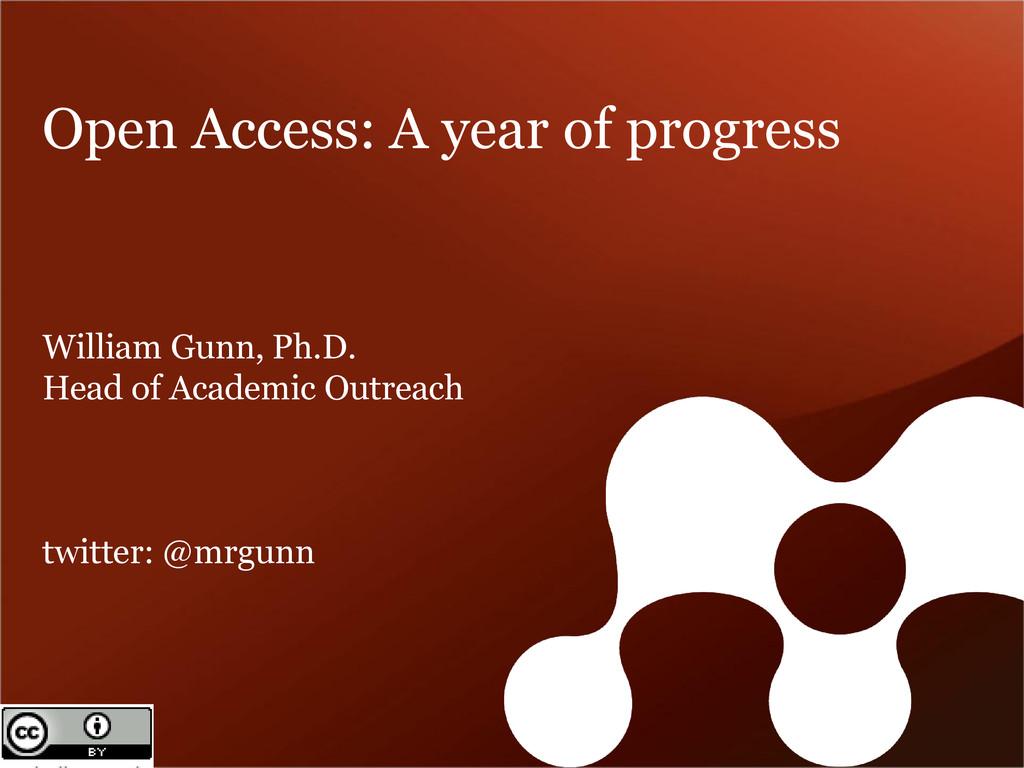 Open Access: A year of progress William Gunn, P...