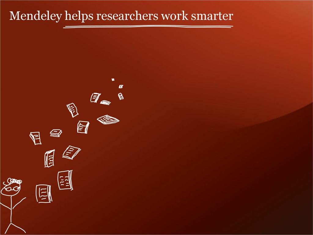 Mendeley helps researchers work smarter