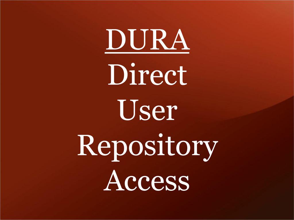 DURA Direct User Repository Access