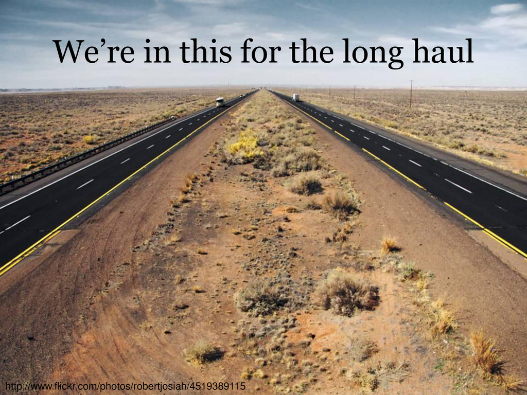We're in this for the long haul http://www.flic...
