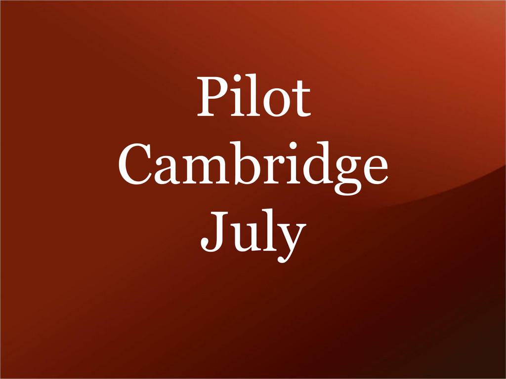 Pilot Cambridge July