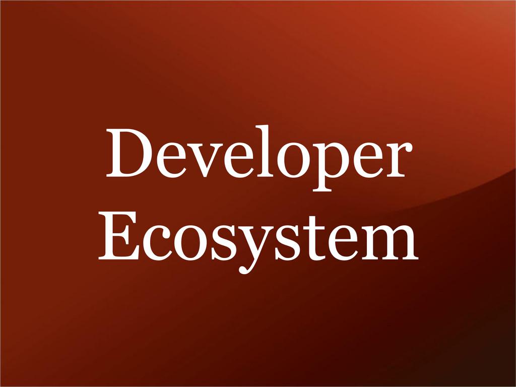 Developer Ecosystem