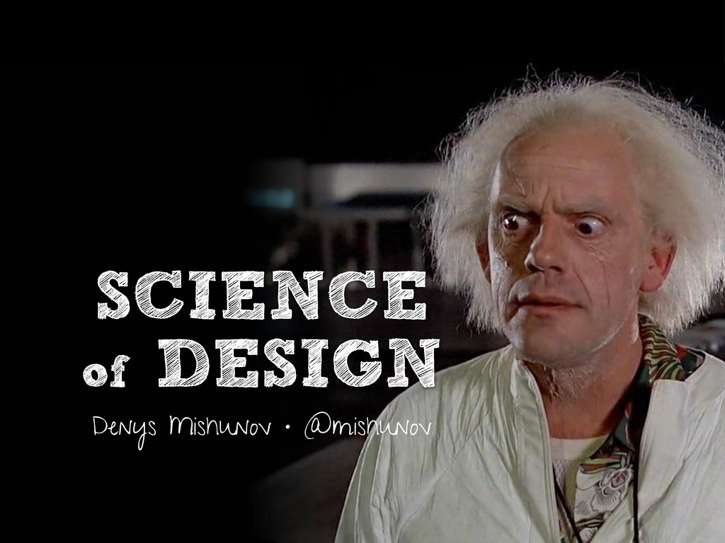 SCIENCE of DESIGN Denys Mishunov • @mishunov