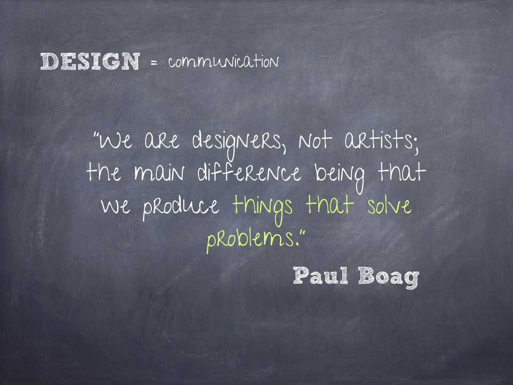 """We are designers, not artists; the main differ..."