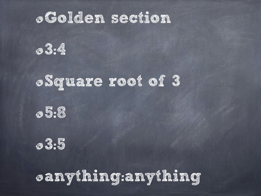 Golden section 3:4 Square root of 3 5:8 3:5 any...