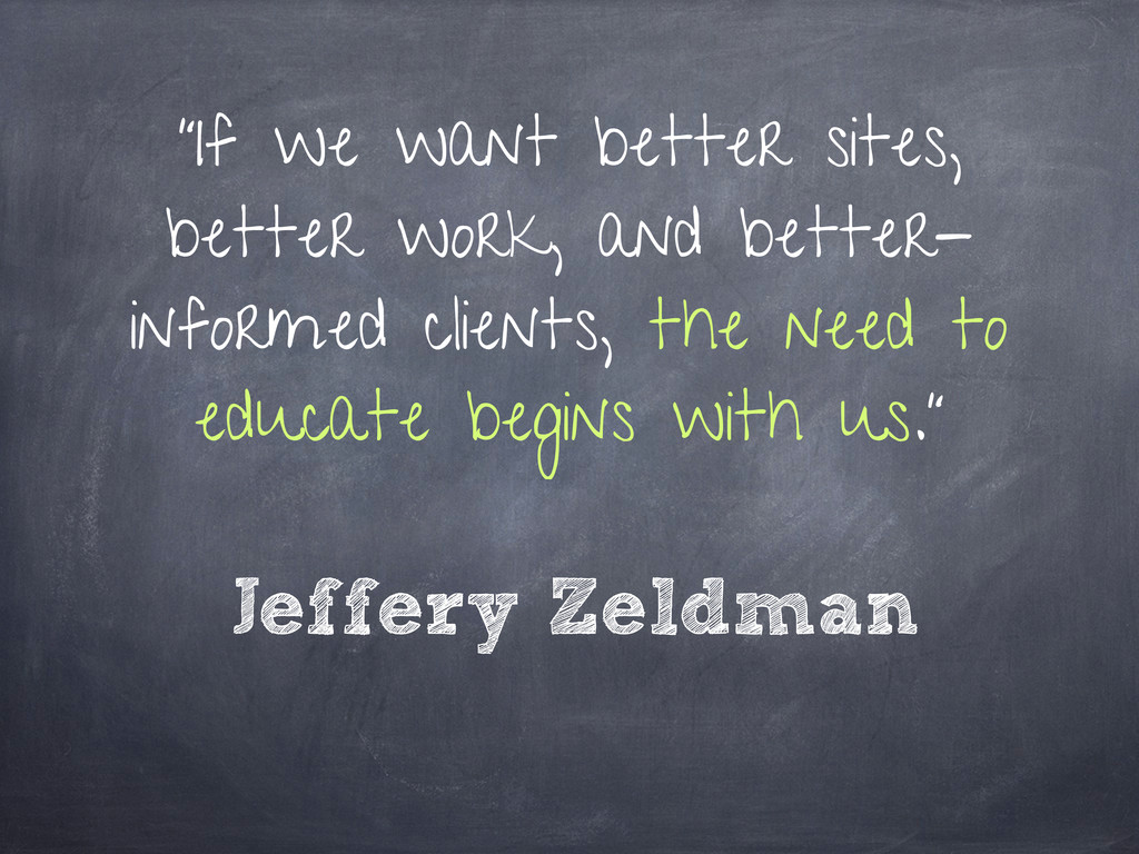 """If we want better sites, better work, and bett..."