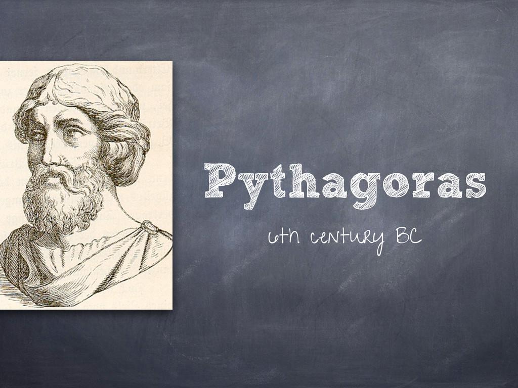 Pythagoras 6th century BC