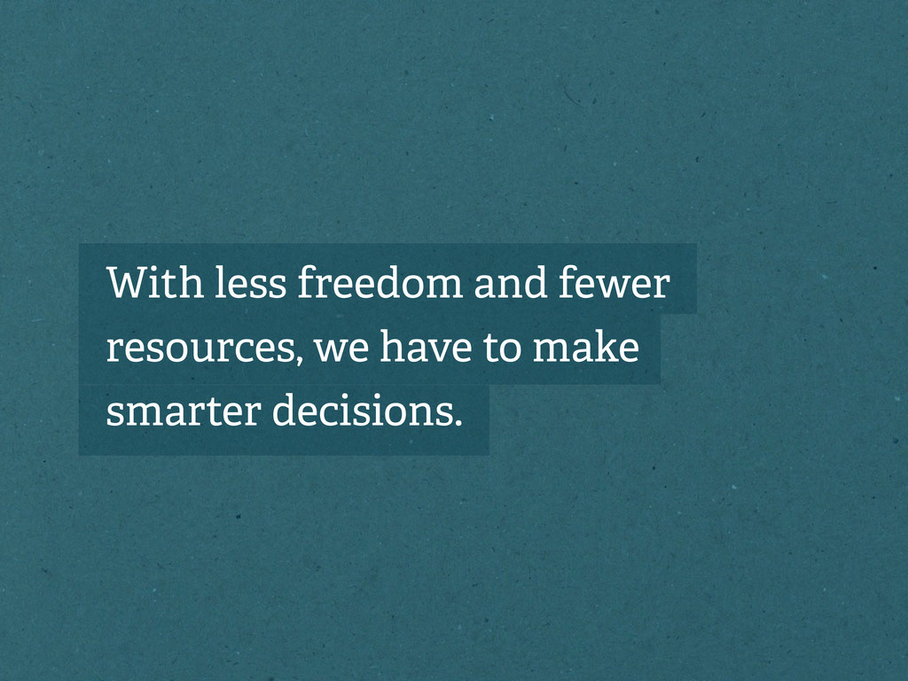 With less freedom and fewer resources, we have ...