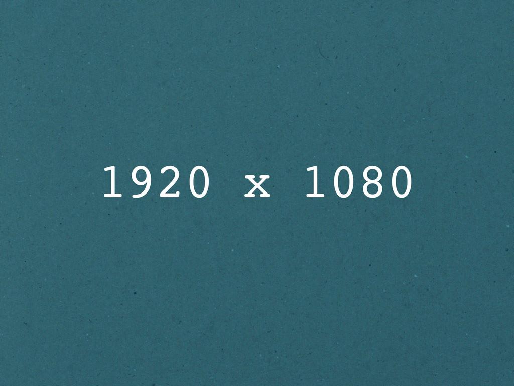 1920 x 1080