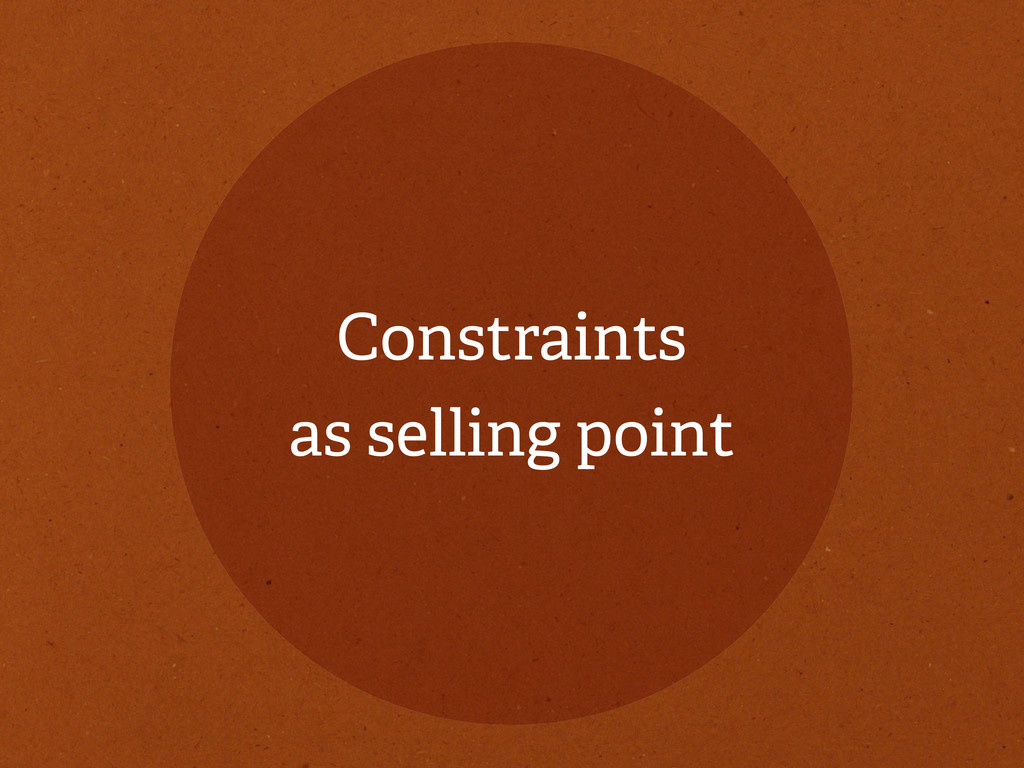 Constraints as selling point