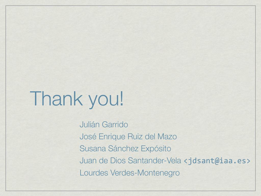 Thank you! Julián Garrido José Enrique Ruiz del...