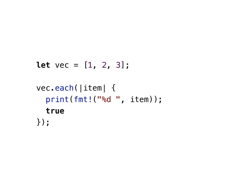 let vec = [1, 2, 3]; vec.each(|item| { print(fm...